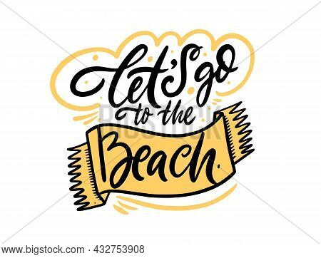 Lets Go To The Beach. Hand Drawn Colorful Lettering Phrase. Vector Illustration.