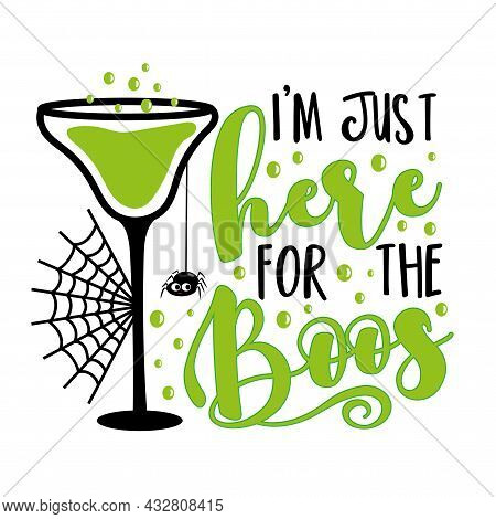 I'm Just Bhere For The Boos - Funny Slogan For Halloween With Magic Potion In The Glass, And Cute Sp