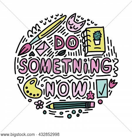 Unique Handdrawn Quote - Do Something Now. Housewarming Poster. Motivational And Inspirational Poste