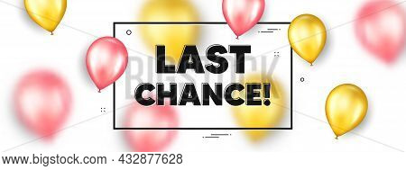 Last Chance Sale. Balloons Frame Promotion Ad Banner. Special Offer Price Sign. Advertising Discount