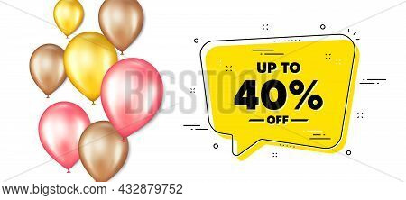 Up To 40 Percent Off Sale. Balloons Promotion Banner With Chat Bubble. Discount Offer Price Sign. Sp