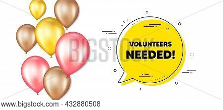 Volunteers Needed Text. Balloons Promotion Banner With Chat Bubble. Volunteering Service Sign. Chari