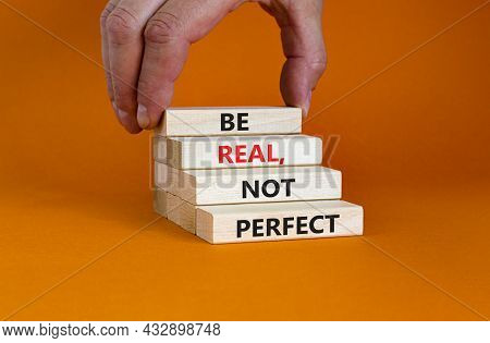 Be Real, Not Perfect Symbol. Concept Words 'be Real, Not Perfect' On Wooden Blocks On A Beautiful Or