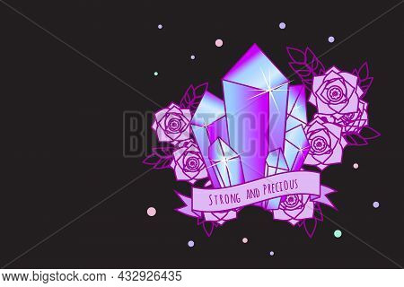 Background With Decorative Magic Crystals, Flowers And Inspirational Quote On Ribbon. Feminine Vecto