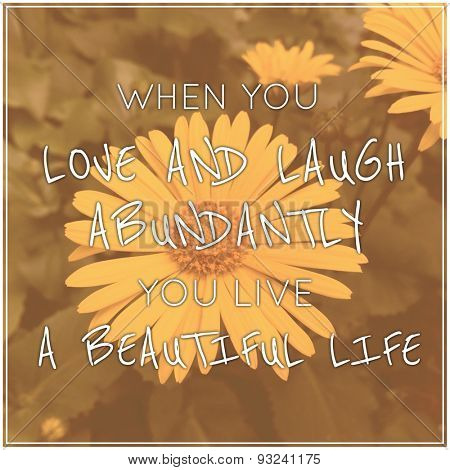Inspirational Typographic Quote - When you love and laugh abundantly a beautiful life