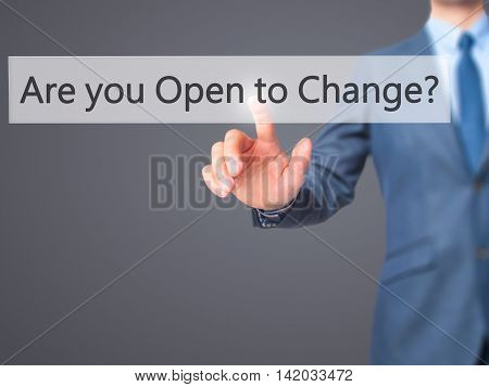 Are You Open To Change ? -  Businessman Press On Digital Screen.