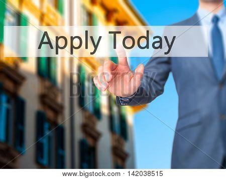 Apply Today -  Businessman Press On Digital Screen.