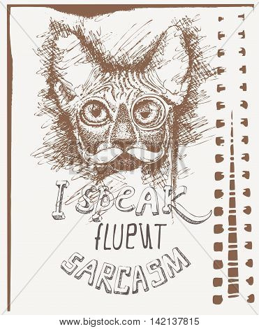 Vector sketch of a stylized kitten's face with eyeglasses and text I speak fluent sarcasm. Hand-drawn cute fluffy cat with spectacles and mustache. Tshirt template.