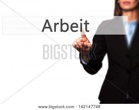Arbeit (work In German) - Isolated Female Hand Touching Or Pointing To Button