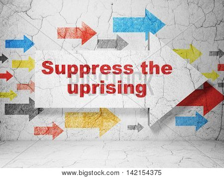 Politics concept:  arrow with Suppress The Uprising on grunge textured concrete wall background, 3D rendering