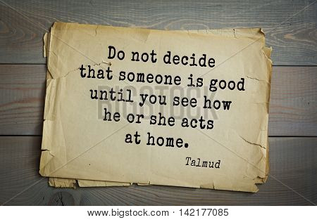 TOP 70 Talmud quote.Do not decide that someone is good until you see how he or she acts at home.