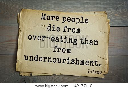 TOP 70 Talmud quote.More people die from over-eating than from undernourishment.
