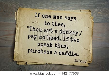 TOP 70 Talmud quote.If one man says to thee, ''Thou art a donkey',' pay no heed. If two speak thus, purchase a saddle.