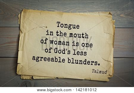 TOP 70 Talmud quote.Tongue in the mouth of woman is one of God's less agreeable blunders.