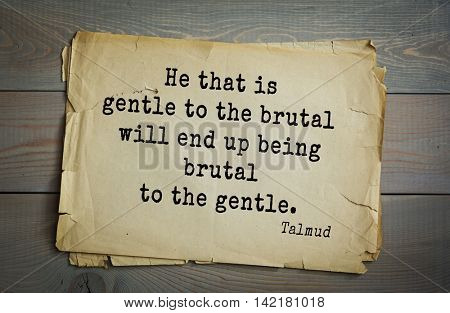TOP 70 Talmud quote.He that is gentle to the brutal will end up being brutal to the gentle.