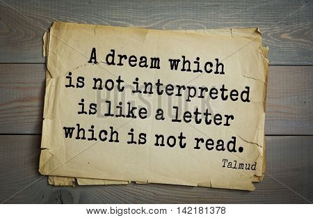 TOP 70 Talmud quote.A dream which is not interpreted is like a letter which is not read.