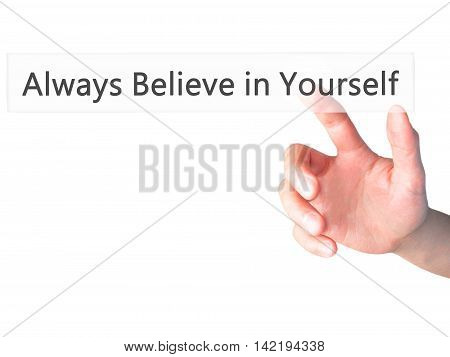 Always Believe In Yourself - Hand Pressing A Button On Blurred Background Concept On Visual Screen.