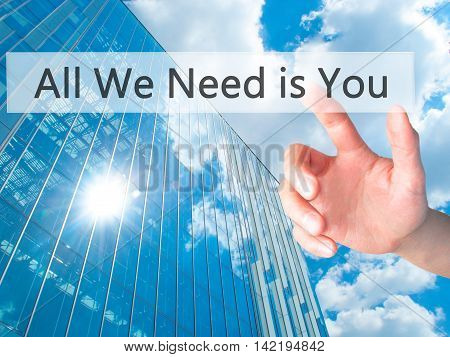 All We Need Is You - Hand Pressing A Button On Blurred Background Concept On Visual Screen.