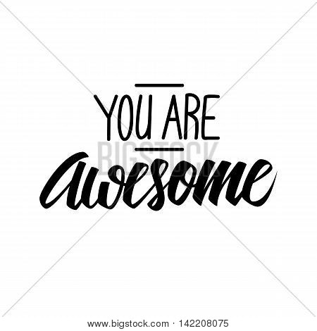 Handwritten phrase You are Awesome. Hand drawn element for your design. Vector illustration.