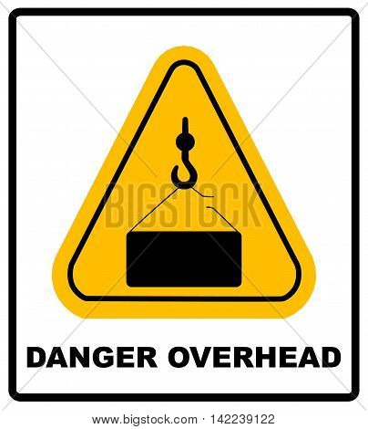 Danger overhead load sign. Vector warning banner, silhouette symbol in yellow triangle isolated on white.