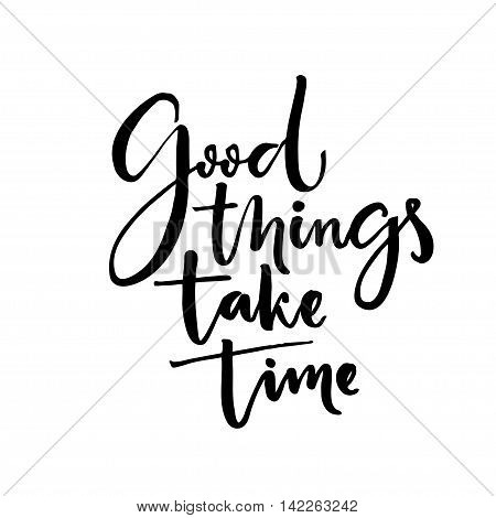 Good things take time. Inspiration quote, calligraphy poster design