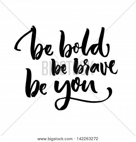 Be bold, be brave, be you. Inspirational quote lettering. Motivation poster design. Black typography isolated on white background.