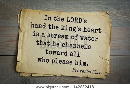 TOP-700 Bible verses from Proverbs. In the LORD's hand the king's heart is a stream of water that he channels toward all who please him.