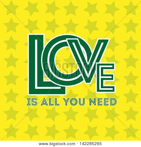 Love is all you need star Inscription love beautiful green font on a yellow background with stars