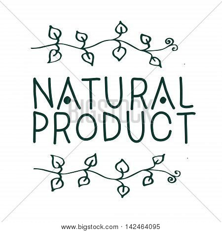 Vector sign Natural product which show idea of ecology naturality and freshness. Hand drawn.