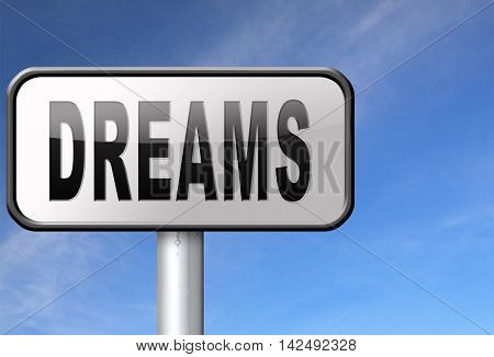 dreams realize and make your dream come true be successful and accomplish your goals road sign billboard.  3D illustration