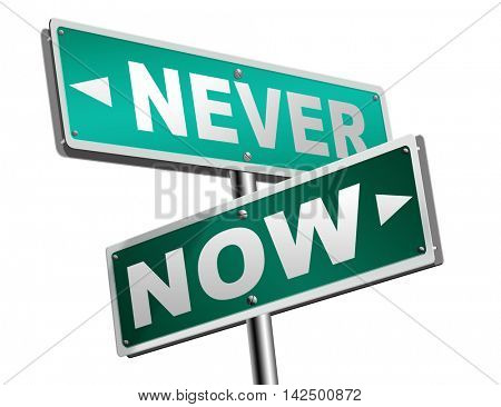 now or never the time to act is now dont forget last chance or opportunity fast action required the time is now high importance road sign arrow 3D illustration