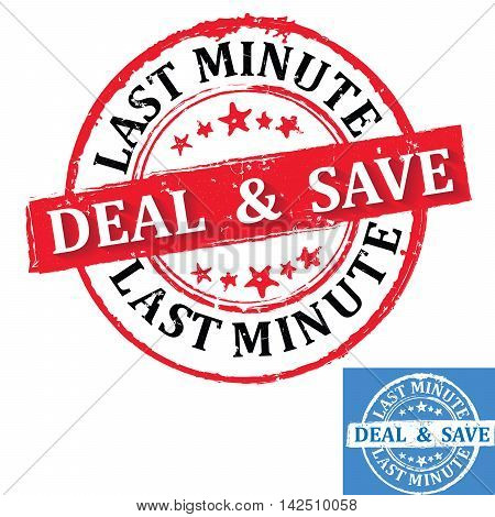 Last minute, Deal and Save -  grunge label for last minute offers. Grunge layer is applied exactly on stamp, so can have any other color in the background. Print colors used, easy to modify