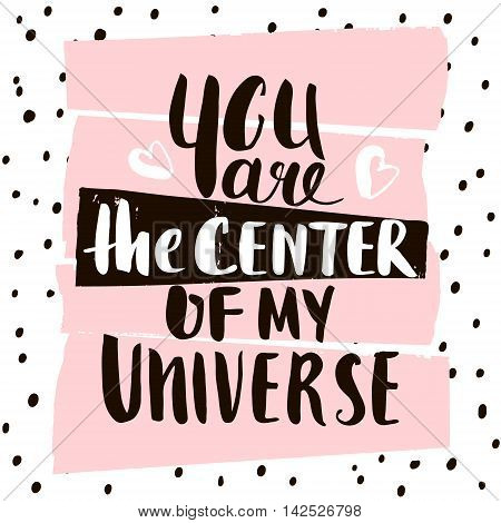 You are the center of my universe. Handwritten unique lettering. Creative invitation card with hand drawn shapes textures. Trendy art card. Vector Illustration