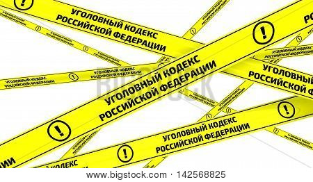 Criminal Code of the Russian Federation. Yellow warning tapes with inscription
