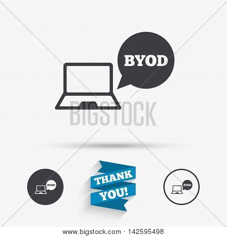 BYOD sign icon. Bring your own device symbol. Notebook with speech bubble sign. Flat icons. Buttons with icons. Thank you ribbon. Vector