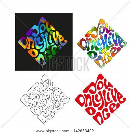 You only live once - a set of phrases in different backgrounds lettering in the form. It can be used to print on a T-shirt banner poster postcard