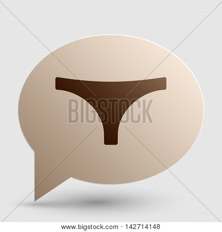 Womens panties sign. Brown gradient icon on bubble with shadow.