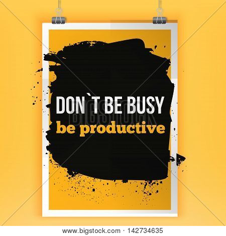 Be productive - Business Slogan. Positive affirmation, inspirational quote. Motivational typography posteron dark stain