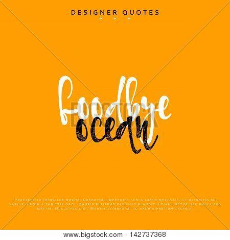 Goodbye ocean inscription. Hand drawn calligraphy, lettering motivation poster. Modern brush calligraphy. Isolated phrase vector illustration.