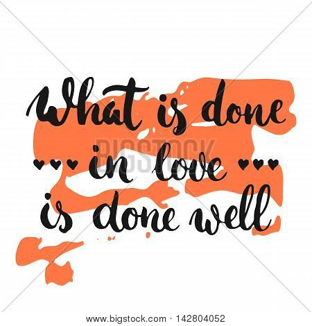 What is done in love is done well - hand drawn lettering phrase, isolated on the white background with colorful sketch element. Fun ink inscription for photo overlays, greeting card or poster design.