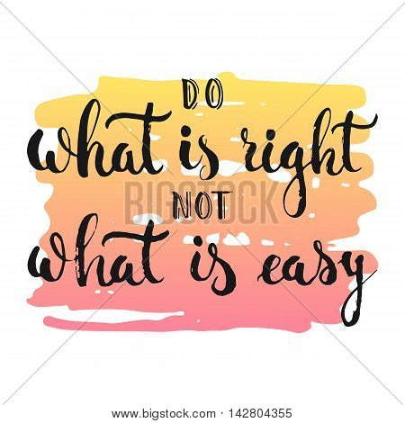 Do what is right not what is easy - hand drawn lettering phrase, isolated on the white background with colorful sketch element. Fun ink inscription for photo overlays, greeting card or poster design