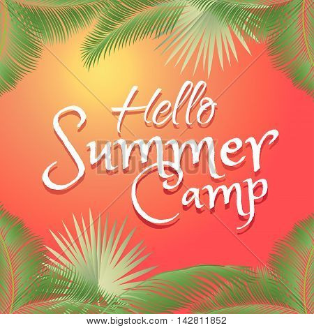 Hello Summer Camp Holiday card. Calligraphic lettering on sunset background with palm tree leaves frame. Kids camp, Travel, Children Sport Vacation. Brazil carnival background. Festive vector illustration.