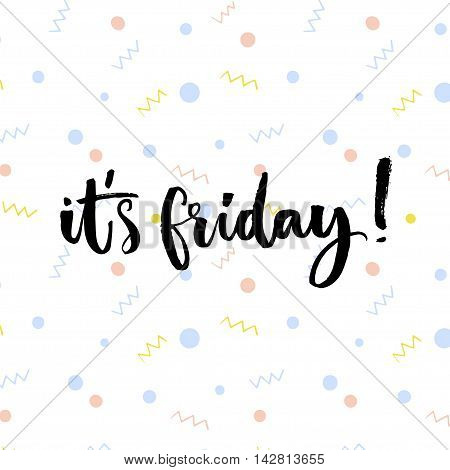 It's friday. Inspirational saying about friday and weekend. Brush calligraphy at hand marks background