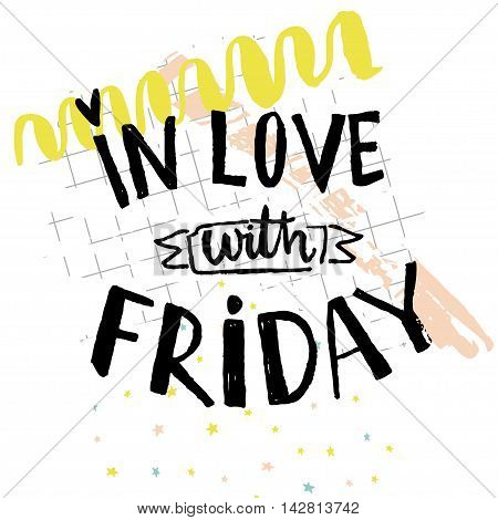 In love with friday. Positive saying about friday. Typography poster with hand drawn letters at abstract background with hand marks.