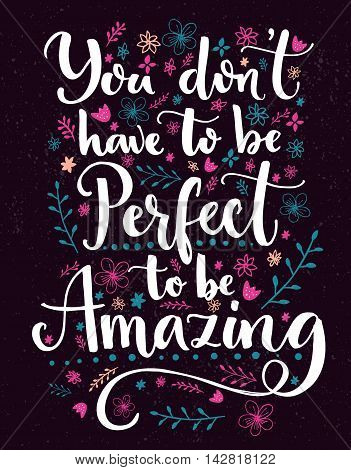 You don't have to be perfect to be amazing. Positive saying decorated with hand drawn flowers and branches. Vector inspirational quote