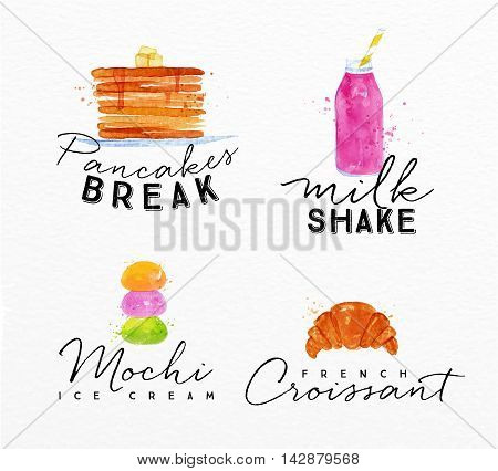 Set of watercolor labels lettering pancakes break milkshake mochi ice cream french croissant drawing on watercolor background