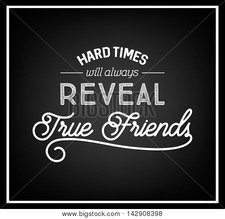 Hard times will always reveal true friends - Quote Typographical Background. Vector EPS8 illustration.