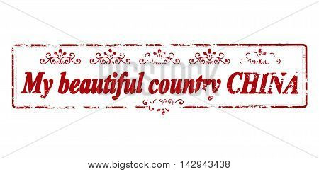 Rubber stamp with text my beautiful country China inside vector illustration