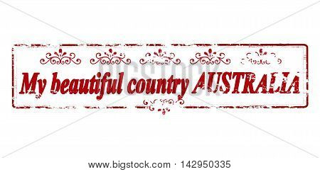 Rubber stamp with text my beautiful country Australia inside vector illustration