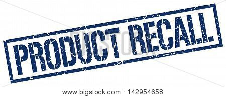 product recall stamp. blue grunge square isolated sign